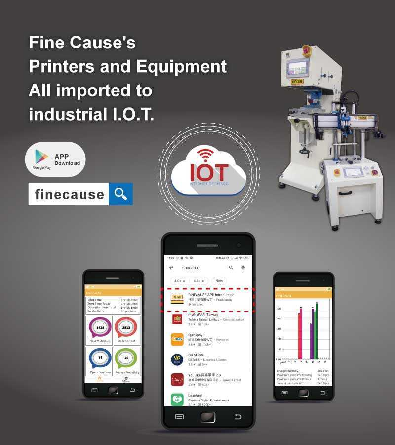 Fine Cause Production Data APP-Finecause's pad printers, screen printers, and printing machinery and equipment manufactured by Jiayin are fully imported into the Industrial (I.O.T.) Internet of Things
